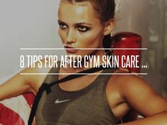 8 Tips for after Gym Skin Care ... → #Skincare #Regimen