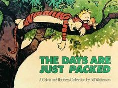 The Days Are Just Packed: A Calvin and Hobbes Collection, by Bill Watterson http://nypl.bibliocommons.com/item/show/15238942052_the_days_are_just_packed