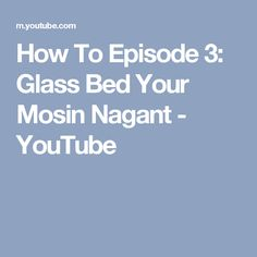 How To Episode 3: Glass Bed Your Mosin Nagant - YouTube