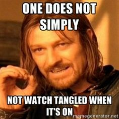One does not simply not watch Tangled when it's on (meme that @Mary Powers Powers Powers Elizabeth made)