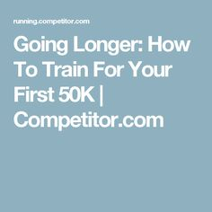 Going Longer: How To Train For Your First 50K   Competitor.com