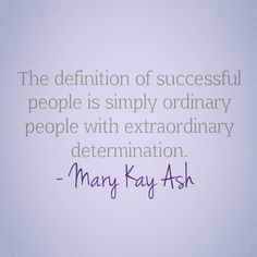 """The definition of successful people is simply ordinary people with extraordinary determination."" - Mary Kay Ash #OneWomanCan"
