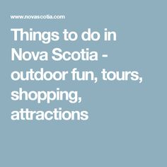 Things to do in Nova Scotia - outdoor fun, tours, shopping, attractions