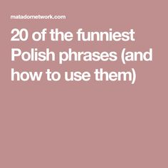 20 of the funniest Polish phrases (and how to use them)