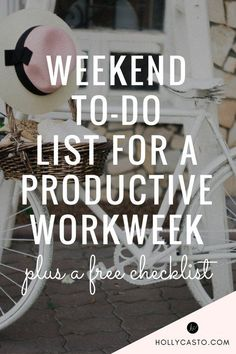weekend to-dos for a more productive workweek - click through for 7 tips!