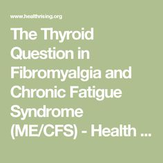 The Thyroid Question in Fibromyalgia and Chronic Fatigue Syndrome (ME/CFS) - Health Rising