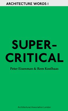 Architecture Words 1: Supercritical (Peter Eisenman and Rem Koolhaas)
