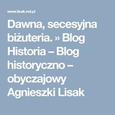 Dawna, secesyjna biżuteria. » Blog Historia – Blog historyczno – obyczajowy Agnieszki Lisak