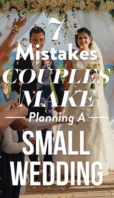 7 Mistakes Couples Make When Planning A Small Wedding Here are the top seven--and how to avoid them.