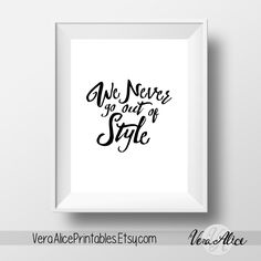 Taylor Swift Art Print - We Never Go Out of Style - Digital Download Calligraphy Quote Printable 8x10 wall art Lyric Printable Wall Art