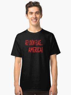hey snow flake...america trump 2016 shirt