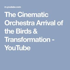 The Cinematic Orchestra Arrival of the Birds & Transformation - YouTube