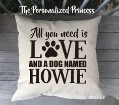All you need is love and a dog named Pillow Cover, custom pillow cover, Pet Pillow by PersonalizePrincess1 on Etsy https://www.etsy.com/listing/512905871/all-you-need-is-love-and-a-dog-named