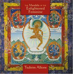 Mandala of the Enlightened Feminine: Awaken the Wisdom of the Five Dakinis: Tsultrim Allione: 9781591790624: Amazon.com: Books