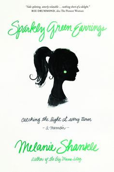 Sparkly Green Earrings by Melanie Shankle -  it is hilarious!