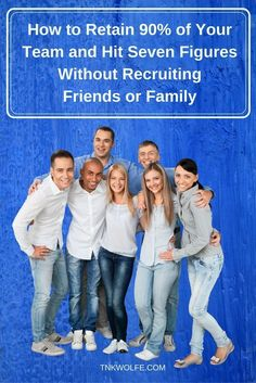 How to Retain 90% of Your Team and Hit Seven Figures in Your Network Marketing Company Without Recruiting Friends or Family