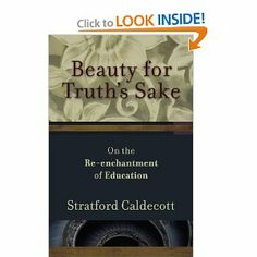 Beauty for Truth's Sake: On the Re-enchantment of Education: Stratford Caldecott: 9781587432620: Amazon.com: Books