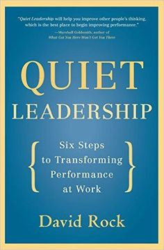 https://thoughtleadershipzen.blogspot.com/ #thoughtleadership Quiet Leadership: Six Steps to Transforming Performance at Work