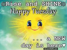 Rise and Shine Happy Tuesday A New Day Is Here good morning tuesday tuesday quotes good morning quotes happy tuesday tuesday quote happy tuesday quotes good morning tuesday positive tuesday quotes inspirational tuesday quotes