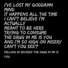 The drug in me is you- falling in reverse