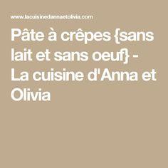 Pâte à crêpes {sans lait et sans oeuf} - La cuisine d'Anna et Olivia