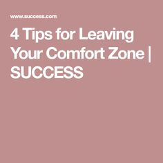 4 Tips for Leaving Your Comfort Zone | SUCCESS