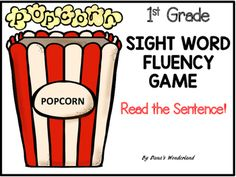 FREE First Grade Sight Word Fluency Game :This product contains a POPCORN game that  asks the students to read the first grade sight words in the context of a sentence. The objective is to increase students reading fluency and confidence through repeated readings of the same sight words.How to play:1.