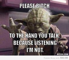 #Yoda: Talk to the hand!