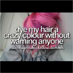 dye my hair a crazy color without warning anyone. I think I am getting to old for this. And I'm not sure how my clients would react to this.Perhaps they would think I'm unstable and unfit to be a therapist. How about chalking my hair instead? Easy French Twist, Bucket List Quotes, Bucket List Before I Die, Summer Bucket Lists, Teen Bucket List, College Bucket List, Big Bucket, Bucket List Life, Life List