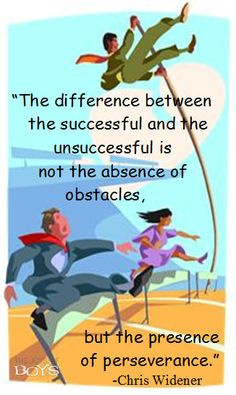 """The difference between the successful and the unsuccessful is not the absence of obstacles, but the presence of perseverance.""  -Chris Widener www.thejoysofboys.com #persevere #quotes #motivation"
