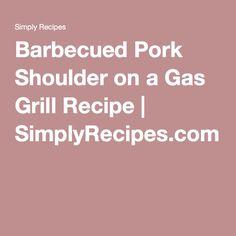 Barbecued Pork Shoulder on a Gas Grill Recipe | SimplyRecipes.com