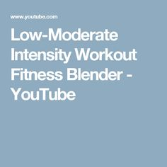 Low-Moderate Intensity Workout Fitness Blender - YouTube