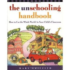 """The Unschooling Handbook.....kind of ironic that this is a """"curriculum"""" for a non curriculum school of thought...hmmm"""