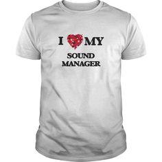 (Tshirt Order) I love my Sound Manager [TShirt 2016] Hoodies, Tee Shirts