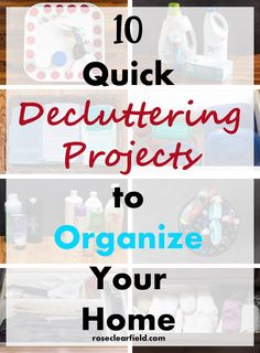 10 Quick Decluttering Projects to Organize Your Home | http://www.roseclearfield.com