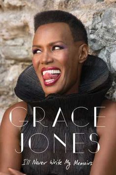 NONFICTION/BIOGRAPHY/MUSIC: I'll Never Write My Memoirs by Grace Jones, Paul Morley