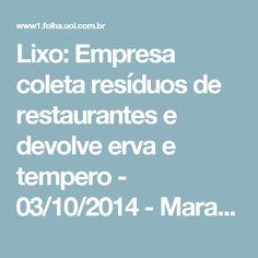 Lixo: Empresa coleta resíduos de restaurantes e devolve erva e tempero - 03/10/2014 - Mara Gama - Colunistas - Folha de S.Paulo