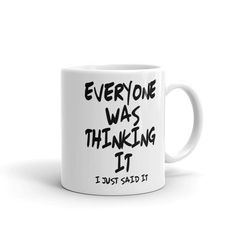 Everyone Was Thinking It – Ceramic Mug Everyone Was Thinking It – Ceramic Mug – SMA PhotoGraphics Coffee Mug Quotes, Cute Coffee Mugs, Cool Mugs, Coffee Humor, Coffee Cups, Beer Quotes, Funny Mugs, Funny Gifts, Mug Printing