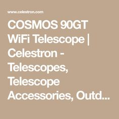 COSMOS 90GT WiFi Telescope | Celestron - Telescopes, Telescope Accessories, Outdoor and Scientific Products