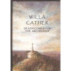 Death Comes for the Archbishop: Willa Cather