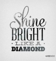 Diamonds - Rhianna  ... When you hold me, Im alive ... Our song!!