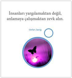 İnsanları yargılamaktan değil, anlamaya çalışmaktan zevk alın. Stefan Zweig