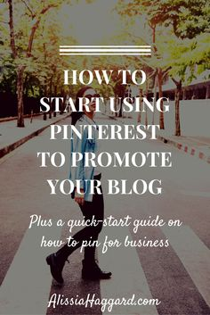 How To Start Using Pinterest To Promote Your Blog- tips for new bloggers on how to get started with Pinterest. Includes tips on how to best share your posts.