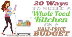 20 Ways to Build a Whole Food Kitchen on a Budget - excellent tips here! I had never thought of planning my meals after I shop. - kh