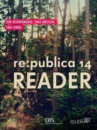 re:publica Reader 2014 – Tag 3 - #rp14rdr - Die Highlights der re:publica 2014 - re:publica GmbH #eBook 2,99€ http://www.epubli.de/shop/buch/republica-Reader-2014-%E2%80%93-Tag-3-republica-GmbH-9783844293319/37351