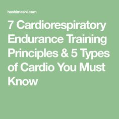 7 Cardiorespiratory Endurance Training Principles & 5 Types of Cardio You Must Know