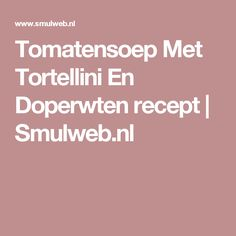 Tomatensoep Met Tortellini En Doperwten recept   Smulweb.nl