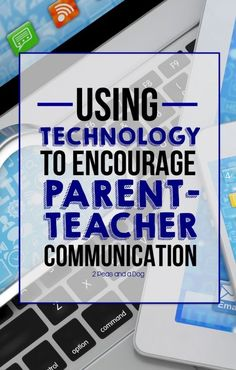 Using Technology to Encourage Parent-Teacher Communication --- Ideas and Tips you can implement today!