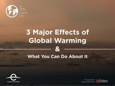 Earth Day - 3 Major Effects of Global Warming and What You can Do About It
