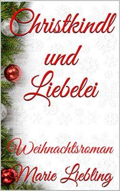 [DOWNLOAD PDF] Christkindl und Liebelei Weihnachtsroman German Edition Free Epub/MOBI/EBooks